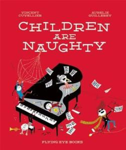 Children Are Naughty by Vincent Cuvellier, Illustrated by Aurélie Guillerey [***]