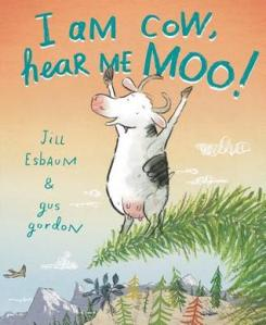 I Am Cow, Hear Me Moo! by Jill Esbaum, Illustrated by Gus Gordon [**]- An overly confident cow faces some of her fears in this charming picture book about self-esteem.