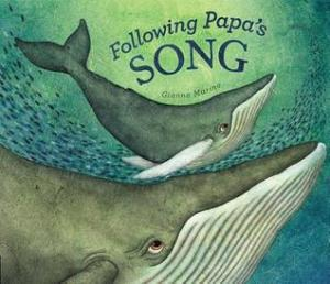 Following Papa's Song by Gianna Marino [**]- A newish picture book release perfect for Father's Day about a baby whale's relationship with his dad.