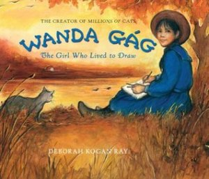 "Wanda Gág: The Girl Who Lived to Draw by Deborah Kogan Ray [***]- Inspiring! I'm glad I found this book because it's a great example of not to give up on your dreams despite whatever curve balls life throws your way! I want to read Millions of Cats now! (Oh, her last name sound like ""jog"" and not ""jag."")"