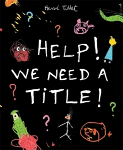 Help! We Need A Title! by Hervé Tullet [**]- I've been waiting to read this ever since I knew it was getting published. It didn't disappoint! Fun and creative.