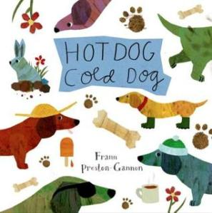 Hot Dog, Cold Dog by Frann Preston Gannon [**]- A fun book about opposites with beautiful illustrations. Lots of details to look at.