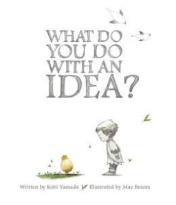 What Do You Do with an Idea? by Kobi Yamada, Illustrated by Mac Besom [***]- This is such a good picture book for kids and adults to have. I actually think adults may benefit from this more!