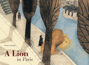 A Lion in Paris by Beatrice Alemagna [**]- Translated from French, this oversized picture book isn't just a story about a lion finding himself- and finding out about himself- in a new city but a beautiful love letter to Paris.