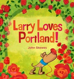 Larry Loves Portland! by John Skewes [ **]- A cute board book in the Larry Gets Lost series featuring Portland! I'm excited the author/illustrator will be doing  reading and a drawing activity at our store!
