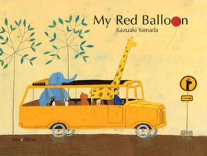 My Red Balloon by Kazuaki Yamada [**]- A little girl loses her new balloon. Luckily, she has some animal friends to help her along. Cute illustrations but the ending was kind of dumb.