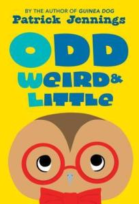 Odd, Weird & Little by Patrick Jennings [***]- Just like its title, this early chapter book is odd, weird, and little. There's a new kid in town and he's  little bit strange. He wears a suit with a bowler hat. He carries a briefcase and writes with a quill. Woodrow should be glad someone is in the spotlight now for being different since he's been that kid for awhile. But in this anti-bullying story and accepting one's self, they become friends instead. I don't particularly like it that much but I wouldn't mind if this was the first in a series.
