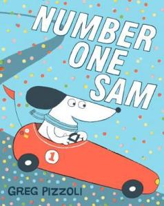 Number One Sam by Greg Pizzoli [**]- Cute! Sometimes winning isn't everything in this charming picture book!