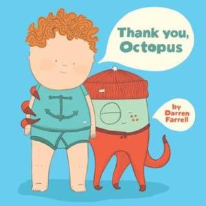 Thank You, Octopus by Darren Farrell [**]- Cute silly story about a well-intentioned octopus helping a boy get ready for bed!