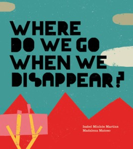 Where Do We Go When We Disappear? by Isabel Minhós Martins, Illustrated by Madalena Matoso [**]- A beautiful picture book that tackles the subject of death in smaller, easier to understand ways like rain puddles and sands on the beach. I had forgotten to include the book in this past week's NFPB challenge but this book is great for kids who are asking about it or as a way to introduce the topic gently to them.