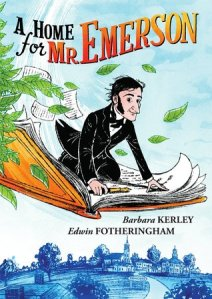 A Home for Mr. Emerson by Barbara Kerley, Illustrated by Edwin Fotheringham
