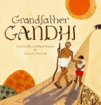Grandfather Gandhi by Arun Gandhi and Bethany Hegedus, Illustrated by Evan Turk [***]
