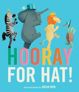 Hooray for Hat! by Brian Won [**]- An absolute cute story about what it takes to turn any frown upside down! The illustrations are great and very eye-catching!
