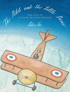 The Pilot and the Little Prince: The Life of Antoine de Saint-Exupéry by Peter Sís [***]