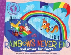 Rainbows Never End by Laura Lyn Disiena and Hannah Elliot, Illustrated by Pete Oswald [***]