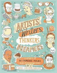 Artists, Writers, Thinkers, Dreamers: Portraits of Fifty Famous Folks & All Their Weird Stuff by James Gulliver Hancock [***]