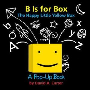 B Is for Box by David A. Carter [**]- David Carter is a big name in the pop-up and interactive novelty book world. This is a cute addition in the Happy Little Yellow Box series that makes learning the alphabet fun for the young, curious readers.
