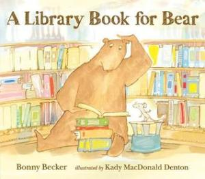A Library Book for Bear by Bonny Becker, Illustrated by Kady MacDonald Denton [**]