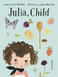 Julia, Child by Kyo Maclear, Illustrated by Julie Morstad [**]- A charming story about friendship and the wonderfulness of being young inspired by the life of Julia Child. Cute illustrations.