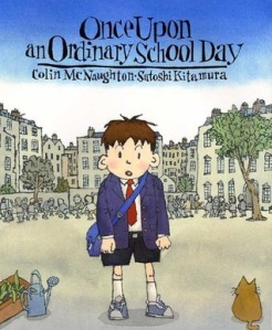 Once Upon an Ordinary School Day by Colin McNaughton, Satoshi Kitamura [**]