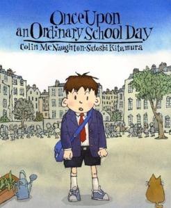 Once Upon an Ordinary School Day by Colin McNaughton, Satoshi Kitamura [**]