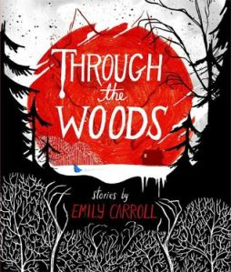 """Through the Woods by Emily Carroll [**]-  The art is what attracted me to this graphic novel collection of short stories aimed for teens. The cover alone is worth the price. Through the Woods reminds me of Alvin Schwartz's Scary Stories to Tell in the Dark. There's a lot of open-endedness, leaving much to be interpreted. The mood was haunting. """"His Face All Red"""" was my favorite of the bunch. I would actually give this collection 2.5 stars but I can see how others will like this more."""