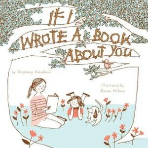 If I Wrote a Book About You by Stephany Aulenback, Illustrated by Denise Holmes [**]