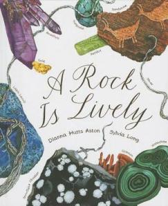 A Rock Is Lively by Dianna Hutts Aston, Illustrated by Sylvia Long [***]