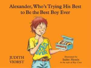 Alexander, Who's Trying His Best to Be the Best Boy Ever by Judith Viorst, Illustrated by Isidre Mones [***]