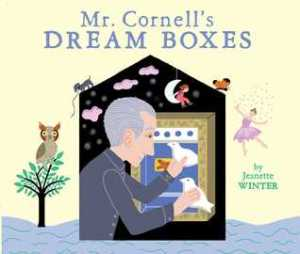 Mr. Cornell's Dream Boxes by Jeanette Winter [***]