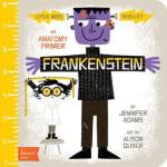 Frankenstein: An Anatomy Primer by Jennifer Adams, Illustrated by Alison Oliver [*]