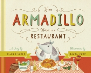 If An Armadillo Went to a Restaurant by Ellen Fischer, Illustrated by Laura Wood [***]- This was a surprisingly good picture book asking silly questions of what animals eat and then telling what they actually would eat. Could be a companion to a lesson about what animals eat. Cute illustrations.
