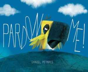 Pardon Me! by Daniel Miyares [**]- A cute picture book along the same lines of Jon Klassen's Hat books. Nice illustrations and a cute story will make this a fun story for kids.