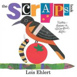 The Scraps Book: Notes from a Colorful Life by Lois Ehlert [***]