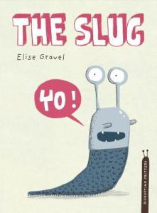 The Slug by Elise Gravel [***]