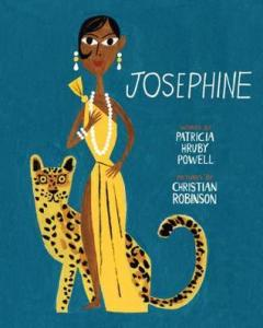 Josephine: The Dazzling Life of Josephine Baker by Patricia Hruby Powell, Illustrated by Christian Robinson [***]
