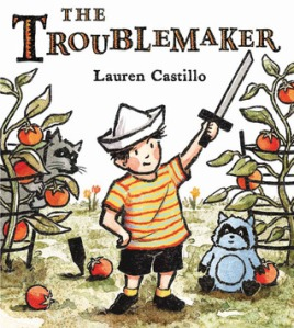 The Troublemaker by Lauren Castillo [*]