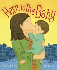 Here Is the Baby by Polly Kanevsky, Illustrated by Taeeun Yoo [***]