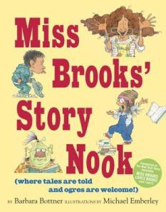 Miss Brooks' Story Nook by Barbara Bottner, Illustrated by Michael Emberley [*]- I usually like books about librarians and creativity but I didn't like this story at all. At least, the books in the series have been consistent that way.
