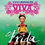 Viva Frida by Yuyi Morales, Photographed by Tim O'Meara [**]
