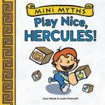 Mini Myths: Play Nice, Hercules! by Joan Holub, Illustrated by Leslie Patricelli [**]