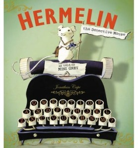 Hermelin: The Detective Mouse by Mini Grey [**]- I'd been meaning to read this since it first came out but only recently read it. I enjoy mysteries and I was pleasantly surprised with this picture book. Lots of details in the background. An enjoyable story of which I can't wait to read more of in which I assume will be a series.