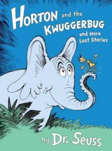 Horton and the Kwuggerbug and more Lost Stories by Dr. Seuss [***]