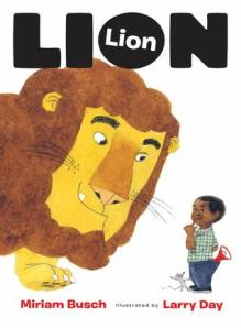 Lion, Lion by Miriam Busch, Illustrated by Larry Day [***]