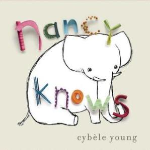 Nancy Knows by Cybèle Young [**]- Elephants can remember lots of things but Nancy knows she's forgotten something important! Readers will enjoy the mixed media illustrations of graphite drawings and paper sculptures in this cleverly presented tale! The dust jacket can be removed to reveal a beautiful poster!
