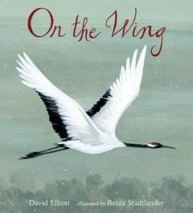On the Wing by David Elliott, Illustrated by Becca Stadtlander [*]