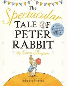 The Spectacular Tale of Peter Rabbit by Emma Thompson, Illustrated by Eleanor Taylor [**]