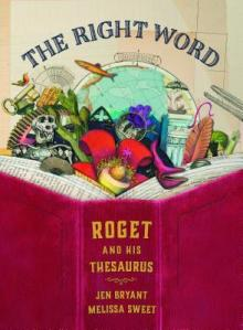 The Right Word: Roget and His Thesaurus by Jen Bryant, Illustrated by Melissa Sweet [***]