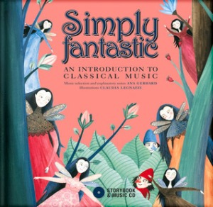 Simply Fantastic: An Introduction to Classical Music by Ana Gerhard, Illustrated by Claudia Legnazzi [***]