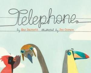 Telephone by Mac Barnett, Illustrated by Jen Corace [***]